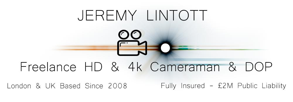 Freelance Camera Operator & Cameraman Jeremy Lintott based in London & The UK Since 2008